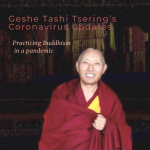 Practicing Buddhism in a Pandemic – Geshe Tashi Tsering's Coronavirus Update 21st May.